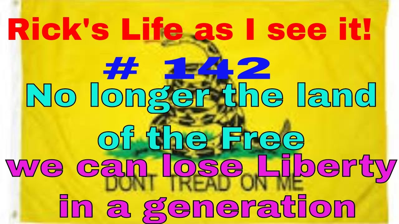 Rick's Life as I see it! No longer the land of the Free we can lose Liberty in a generation 3pm EST