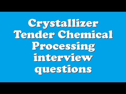Crystallizer Tender Chemical Processing interview questions