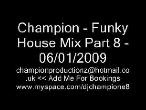 Champion - Funky House Mix Part 8
