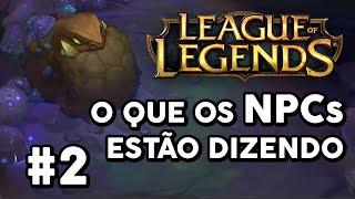 O QUE OS NPCs ESTÃO DIZENDO #2 (LEAGUE OF LEGENDS)