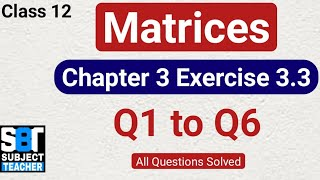 Chapter 3 Matrices Exercise 3.3 (Q1 to Q6) class 12 Maths || NCERT