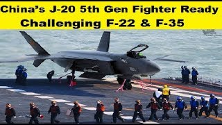 China's J-20 Fifth Generation Fighter is Ready to Challenge F-22 & F-35 Fighters