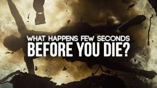 What Happens Few Seconds Before You Die?