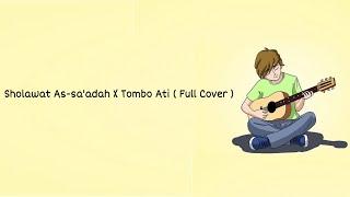 Sholawat As-sa'adah ( allahuma shali wa salim ala ) x Tombo Ati cover versi full