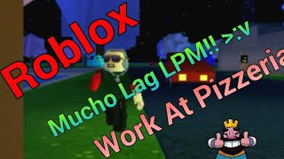 Roblox Work at Pizzeria | Mucho Lag LPM!! | LeoMasterJTG