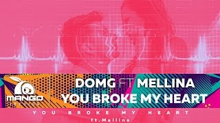 DOMG feat Mellina - You Broke My Heart ( Online Video )