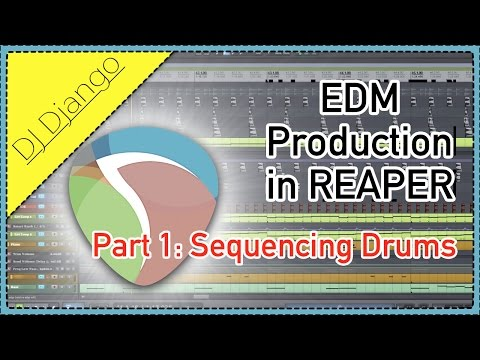 EDM Production in Reaper Pt -1:  Sequencing Drums