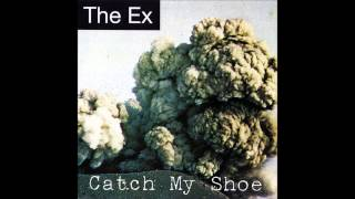 The Ex - Catch My Shoe (Full Album)