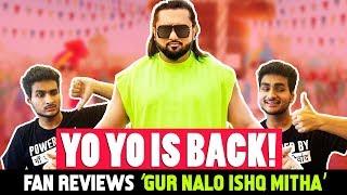 Yo Yo Honey Singh: GUR NALO ISHQ MITHA REACTION & REVIEW   Honey Singh New Song   Anmol Sachar