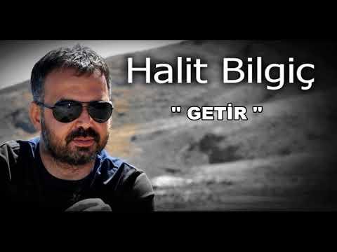 HALİT BİLGİÇ  '' GETİR ''