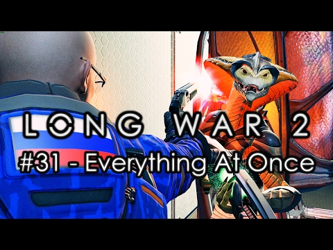 """Long War 2 - Legend #31 """"Everything At Once"""" - XCOM 2 Let's Play: Long War 2 Gameplay Mod"""