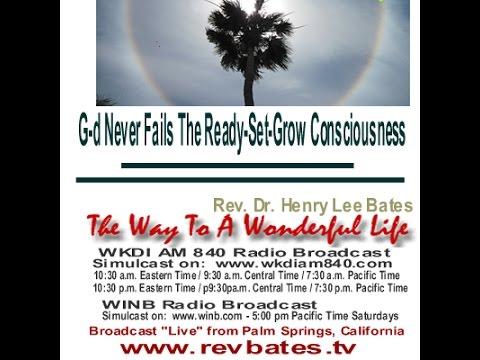 G-d Never Fails The Ready-Set-Grow Consciousness, Rev Bates The Way to a Wonderful Life