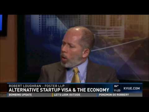 "Foster LLP's Robert Loughran speaks to KVUE on proposed ""Startup Visa"""