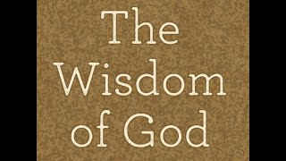 The Wisdom of God - Part 1