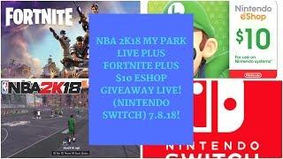 NBA 2K18 MY PARK LIVE PLUS FORTNITE PLUS $10 ESHOP GIVEAWAY LIVE! (NINTENDO SWITCH) 7.8.18!
