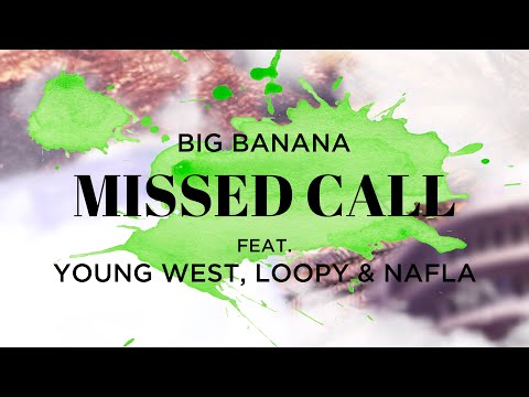 Free Download Big Banana - Missed Call (feat. Young West, Loopy & Nafla) [official Audio] Mp3 dan Mp4