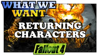 FALLOUT 4 What We Want - Returning Characters From Fallout 3