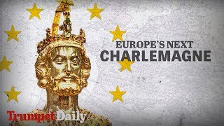 Europe's Next Charlemagne   The Trumpet Daily