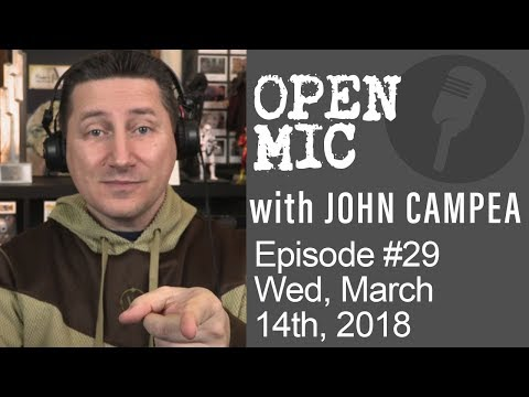 OPEN MIC with John Campea - Ep 29 - Wednesday, March 14th 2018