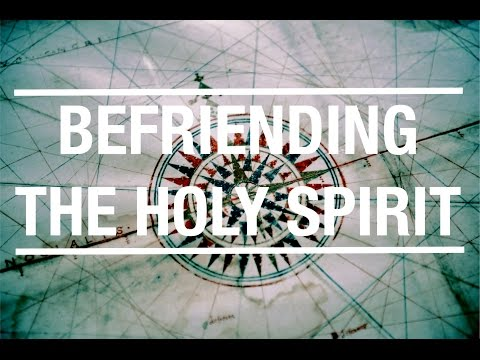 Befriending the Holy Spirit