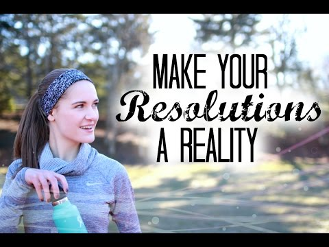 HOW TO MAKE YOUR RESOLUTIONS A REALITY! EASY TIPS & TRICKS