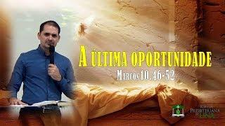 A última oportunidade - Pr. Ciro de Menezes