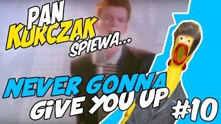 Never Gonna Give You Up (Pan Kurczak Śpiewa #10)