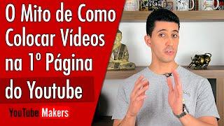 O Mito de Como Colocar Seu Vídeo na Primeira Página do Youtube