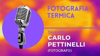 FOTOGRAFIA TERMICA, Talk con Carlo Pettinelli