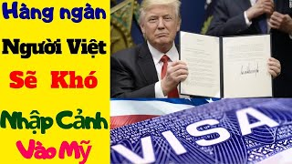 Tin Tức Di Trú: KHẨN CẤP- Hàng Ngàn Người Việt Sẽ Khó Nhập Cảnh Vào Mỹ - Do Sắc Lệnh Của TT Trump