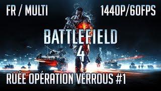 Battlefield 4 [FR-PC/1440p60fps]: Multi / Ruée Opération Verrous #1