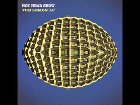 Hot Head Show The Lemon LP [FULL ALBUM - 2011]