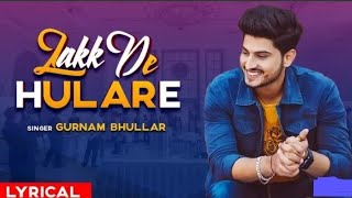 Lakk De Hulare (Remix)   Gurnam Bhullar   Sonam Bajwa   Latest Remix Songs 2019  