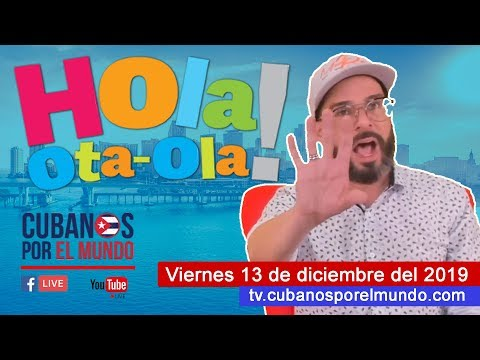 Alex Otaola En Hola! Ota-Ola En Vivo Por YouTube Live (viernes 13 De Diciembre Del 2019)