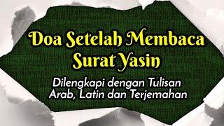 Doa Setelah Membaca Surat Yasin Lengkap Dengan Tulisan Arab Latin Dan Artinya