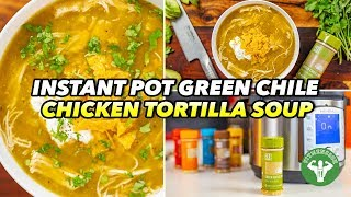 Instant Pot Green Chile Chicken Tortilla Soup