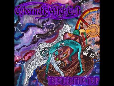 Cybernetic Witch Cult - Troglodithic Trip (Full Album 2017)