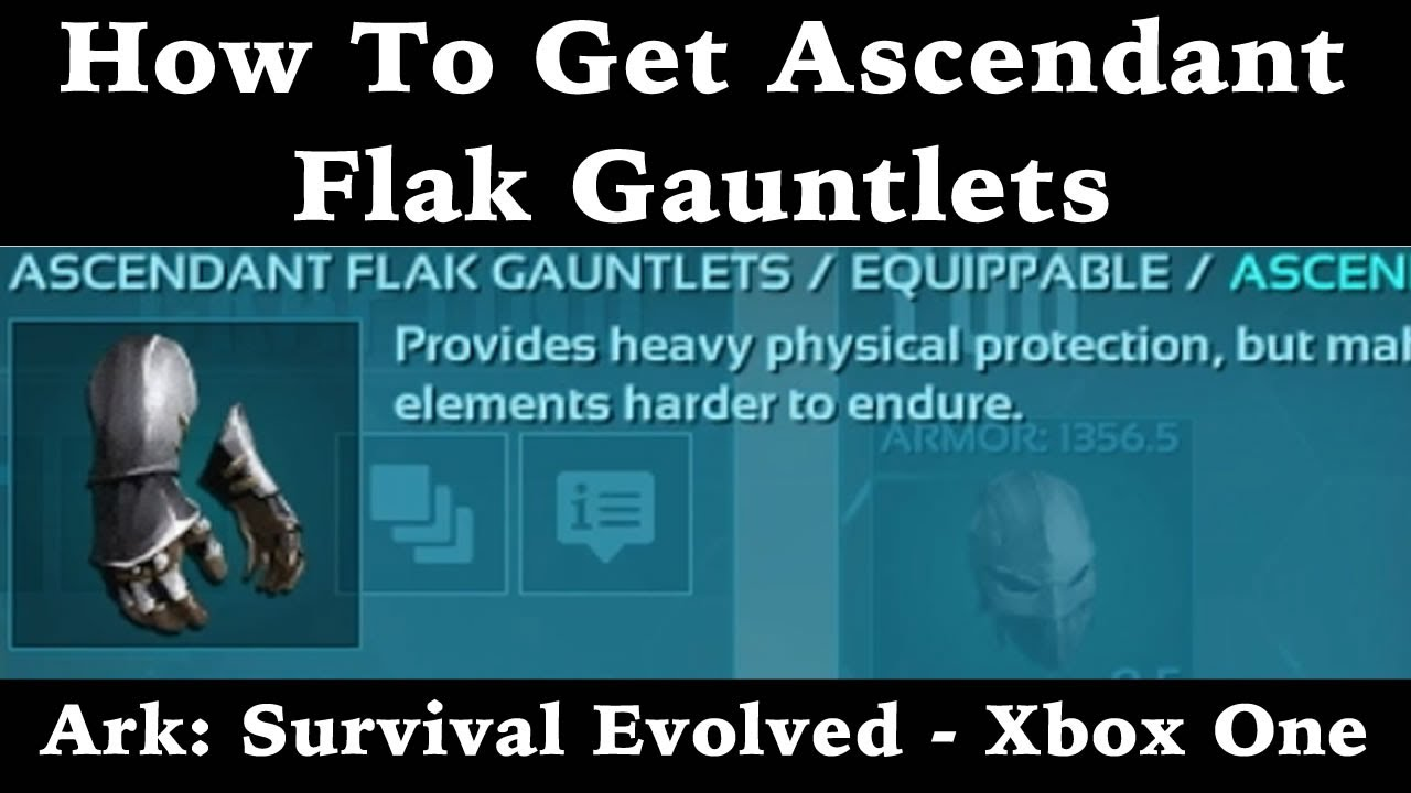 How to get ascendant flak gauntlets ark survival evolved xbox how to get ascendant flak gauntlets ark survival evolved xbox one malvernweather Image collections