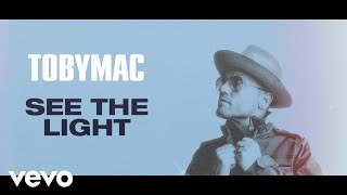 TobyMac - See The Light (Radio Version/Lyric Video)