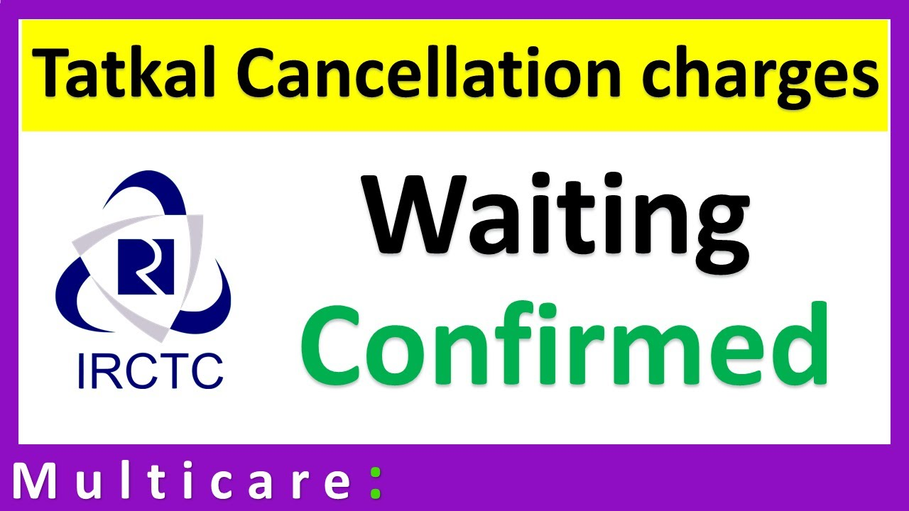 Irctc tatkal ticket cancellation charges explain waiting and confirm