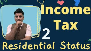 Income Tax: Residential Status: Lecture 2 #ca #cma #cs