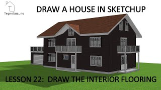 THE SKETCHUP PROCESS to draw a house - Lesson 22 -  Draw the interior flooring