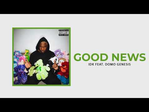 "IDK - ""GOOD NEWS"" Ft. Domo Genesis (Official Audio) Mp3"