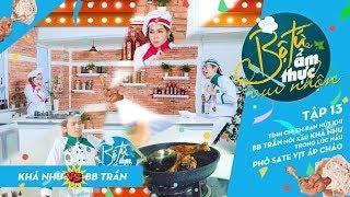 BB Trần, Khả Như rạn nứt tình cảm nói xấu nhau khi nấu Phở vịt sate | Bộ tứ ấm thực vui nhộn| Tập 13