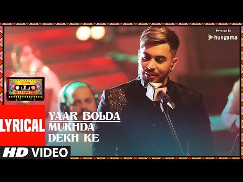YAAR BOLDA/MUKHDA DEKH KE (Lyrical Video)...