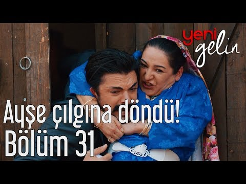 Yeni Gelin 31. Bölüm - Ayşe Çılgına...