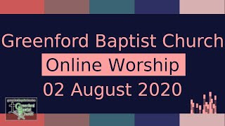 Greenford Baptist Church Sunday Worship (Online) - 2 August 2020