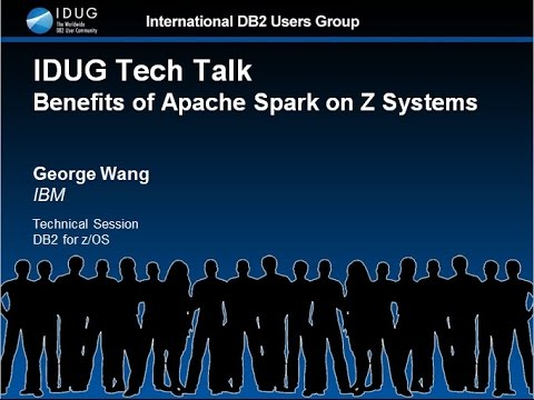 IDUG Tech Talk: Benefits of Apache Spark on Z Systems by George Wang