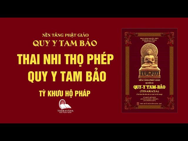 23. Thai Nhi Thọ Phép Quy Y Tam Bảo - Tỳ Khưu Hộ Pháp - QUY Y TAM BẢO