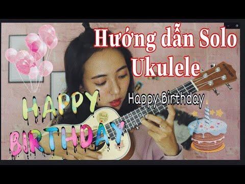 [ Hướng Dẫn Ukulele ] Happy Birthday -Cho người mới tập-  (tone cao Solo)